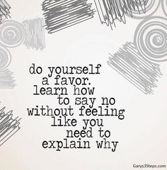 Do yourself a favor, learn how to say no without feeling like you need to explain why. Yoga Quotes, Me Quotes, Attitude Quotes, Family Quotes, Motivational Words, Inspirational Quotes, Primal Potential, Little Buddha, Learning To Say No