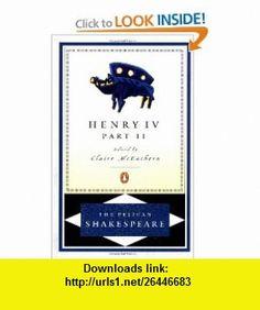 Henry IV, Part 2 (The Pelican Shakespeare) (9780140714579) William Shakespeare, A. R. Braunmuller, Stephen Orgel, Claire McEachern , ISBN-10: 014071457X  , ISBN-13: 978-0140714579 ,  , tutorials , pdf , ebook , torrent , downloads , rapidshare , filesonic , hotfile , megaupload , fileserve