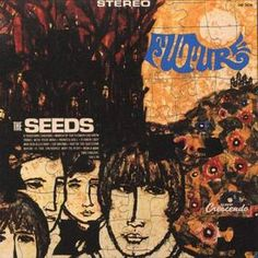 The Seeds - Future (1967)  The group, whose repertoire spread between garage rock and acid rock, are considered one of the pioneers of punk rock.  This LP was full-blown psychedelic rock, with ornate flower-themed graphics to match, and another was devoted to the blues (with liner notes by Muddy Waters).  http://youtu.be/pNZwCNSSWlI