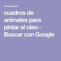 cuadros de animales para pintar al oleo - Buscar con Google