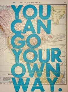 Travel Quote - You can go your own way.