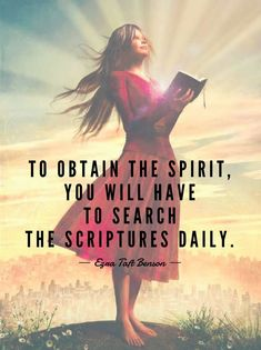 To obtain the Spirit, you will have to search the scriptures daily. #ldsquotes #presbenson #scripture #study #lds