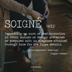 soigné (adj.) possessing an aura of sophistication in dress, manner or design, presented or prepared with an elegance attained through care for the finer details