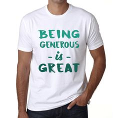 Being Generous Is Great, White, Men's Short Sleeve Rounded Neck T-shirt, Gift Birthday 00374