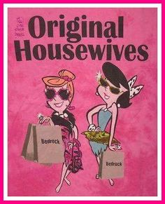 The original housewives..
