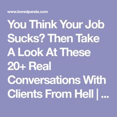 You Think Your Job Sucks? Then Take A Look At These 20+ Real Conversations With Clients From Hell | Bored Panda