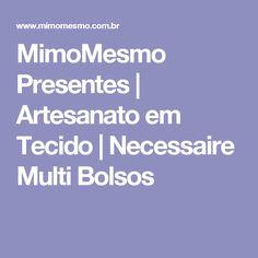 MimoMesmo Presentes | Artesanato em Tecido  | Necessaire Multi Bolsos
