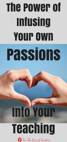 The Power of Infusing Your Own Passions Into Your Teaching (Blog post) Teachers, Teaching, Passions, Education, Student Engagement, Teacher Tips, Teaching Tool