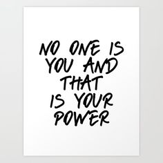 no one is you and that is your power Art Print by b&w type - X-Small Light Box Quotes Funny, Funny Quotes, Nail Quotes, Wall Art Quotes, Short Positive Quotes, Black & White Quotes, Boxing Quotes, Quotes About Photography, Aesthetic Words