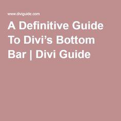 A Definitive Guide To Divi's Bottom Bar | Divi Guide #Divi