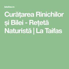 Curățarea Rinichilor și Bilei - Rețetă Naturistă   La Taifas