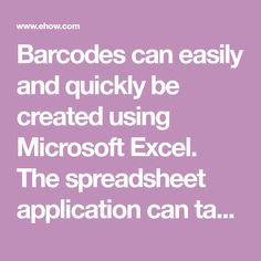 Barcodes can easily and quickly be created using Microsoft Excel. The spreadsheet application can take a formula and automatically generate a barcode. Creating the barcodes in...