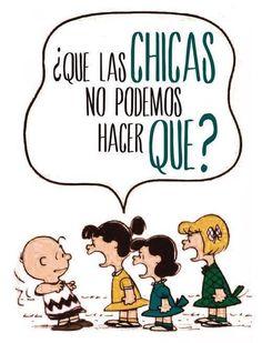 Mafalda. Que las chicas no podemos hacer qué? Igualdad quote