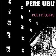 Pere Ubu - Dub Housing on LP
