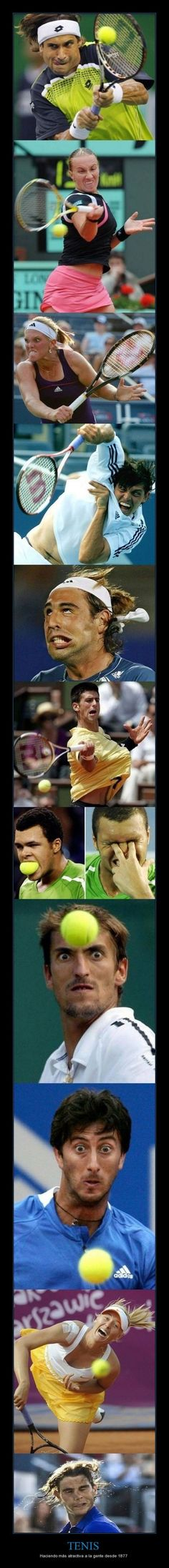 """""""Tennis, Making people more attractive since 1877""""    There's no shame in a game face! :) Keep it up Tennis players!"""