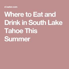 Where to Eat and Drink in South Lake Tahoe This Summer