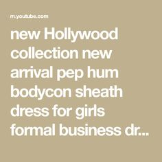 new Hollywood collection new arrival pep hum bodycon sheath dress for girls formal business dress Younger Skin, Younger Looking Skin, Business Dresses, Affordable Fashion, Sheath Dress, New Dress, Girls Dresses, Hollywood, Formal