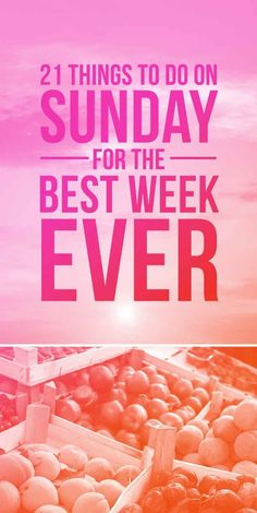 What to do on Sunday so you have the best week ever.
