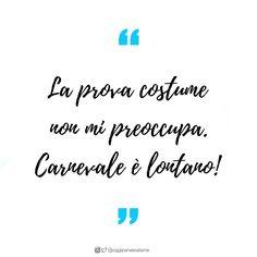 """""""La prova costume non mi preoccupa. Carnevale è lontano!"""" - OPSD BLOG - #frasedelgiorno #frasiitaliane #aforismi #citazioni #frasi #parole #verità #instaquote #quotes #instafrasi #inspirationalquotes #moodoftheday #quotesoftheday #happy #life #instaquote #opsdblog #instagood #inspire #divertenti #instaquoteopsdblog #buongiorno #coffee #caffè #goodmorning #Lunedì #Monday"""