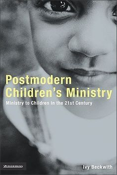 POSTMODERN CHILDREN'S MINISTRY: Ministry to Children in the 21st Century Church by Ivy Beckwith - Offers a vision of where to meet children where they are using tools that will sustain their faith into adulthood. Includes spiritual disciplines, worship, and intergenerational ideas.