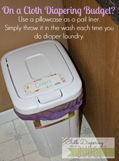 Cloth Diapering on a Budget? Skip buying a pail liner and simply use a pillowcase in a trash can.  Simply throw it in the wash with your diapers just like you would a pail liner!