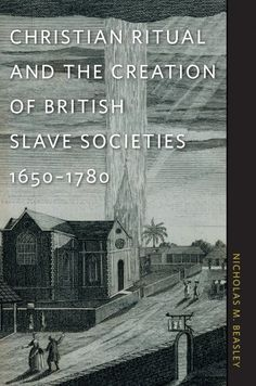 Christian Ritual and the Creation of British Slave Societies, 1650-1780 (Race in the Atlantic World, 1700-1900) by Nicholas M. Beasley, http://www.amazon.com/dp/0820336459/ref=cm_sw_r_pi_dp_hlDerb11PGJ3Y