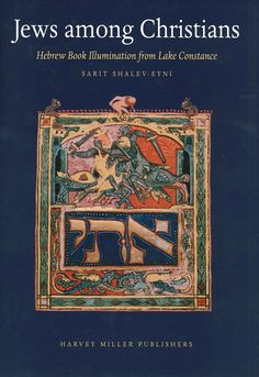 S. SHALEV-EYNI. Jews Among Christians. Hebrew Book Illumination from Lake Constance, Brepols, 2010, XII+227 p.