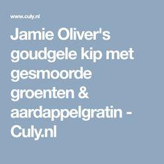 Jamie Oliver's goudgele kip met gesmoorde groenten & aardappelgratin - Culy.nl