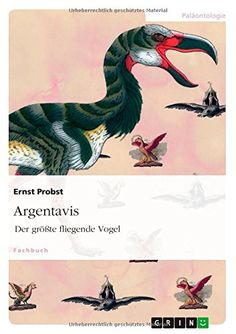 Argentavis: Der größte fliegende Vogel von Ernst Probst http://www.amazon.de/dp/3656755183/ref=cm_sw_r_pi_dp_ihK0ub0Q571NH