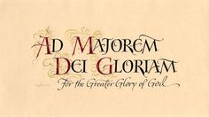 Holly Monroe calligraphy print of Ad Majorem Dei Gloriam, for the Greater Glory of God, St Ignatius of Loyola Latin Mottos, Latin Quotes, Bible Quotes, Latin Sayings, Latin Phrase Tattoos, Locuciones Latinas, St Ignatius Of Loyola, Latin Language, Science Quotes