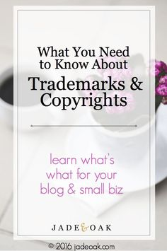 What You Need to Know About Trademarks & Copyrights - Demystifying these terms and explaining the difference between them.