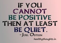 If you cannot be positive then at least be quiet. Faith Quotes, Wisdom Quotes, Quotes To Live By, Me Quotes, Photo Quotes, Qoutes, Positive Attitude, Positive Quotes, 365 Jar