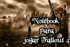 notebook bom para rodar o jogo fallout 4, qual notebook roda fallout 4, em alta qualidade, em boa qualidade, fps, sem lag, sem travadinhas, sem travar