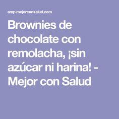 Brownies de chocolate con remolacha, ¡sin azúcar ni harina! - Mejor con Salud