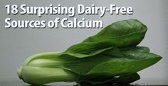 18 Surprising Dairy-Free Sources of Calcium | (forget about the fortified ones, only natural sources are good in my opinion)