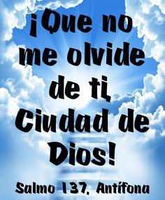 ¡Que no me olvide de ti, Ciudad de Dios! (Salmo 137, Antífona)