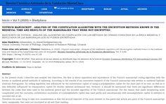 Scientific article «ANALYSIS CODING ALGORITHM WITH THE KNOWN IN MEDIEVAL PERIOD METHODS OF CIPHERING AND RESULTS OF THE UNENCRYPTED MARGINALIA OF THE VOYNICH MANUSCRIPT.» Manuscrito de Voynich - Análisis del algoritmo de codificación con los métodos de cifrado conocidos en la época medieval y resultados de las marginalias que no fueron encriptadas. In the present study I describe and analyze two objectives, the first is about opposition and equivalence of the Voynich manuscript coding… Voynich Manuscript, Medieval Manuscript, Tantra, Scientific Articles, Herbalism, Coding, Study, Texts, Journals