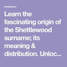 Learn the fascinating origin of the Shettlewood surname; its meaning & distribution. Unlock your family history in the largest database of last names. English Surnames, Dna Project, The Inquisition, Family Research, Name List, Names With Meaning, First Names, Ancestry