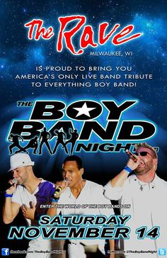 THE BOY BAND NIGHT  Saturday, November 14, 2015 at 8pm  (doors scheduled to open at 7pm)  The Rave/Eagles Club - Milwaukee WI  All Ages / 21+ to Drink