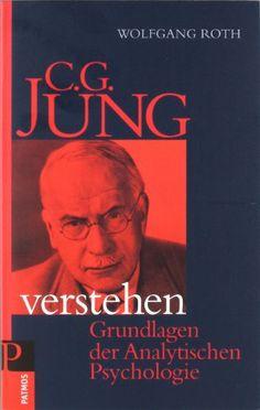 C.G. Jung verstehen: Grundlagen der Analytischen Psychologie: Amazon.de: Wolfgang Roth: Bücher