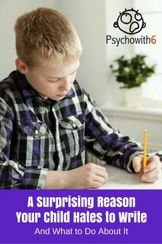 A Surprising Reason Your Child Hates to Write and What to Do About It