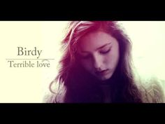 """Birdy ~ Terrible Love    """"And I can't fall asleep without a little help  It takes a while to settle down  My shivered bones  Wait til the panic's out It takes an ocean not to break"""""""
