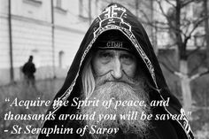 This is perhaps the most famous quotation from St Seraphim of Sarov