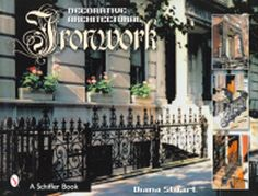 Decorative Architectural Ironwork: One of the world's greatest collections of architectural ironwork is on display to everyone in the five boroughs of New York City. Diana Stuart captures the magnitude and impressive array of historic exterior designs, with background information and the location of each piece included in captions. You will see iron fences, gates, and newel posts, balustrades, railings, brackets, lamps, and much more.