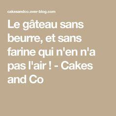 Le gâteau sans beurre, et sans farine qui n'en n'a pas l'air ! - Cakes and Co