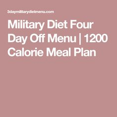 Military Diet Four Day Off Menu | 1200 Calorie Meal Plan