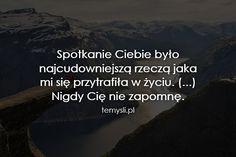 TeMysli.pl - Inspirujące myśli, cytaty, demotywatory, teksty, ekartki, sentencje Love Life, My Love, Happy Photos, Romantic Quotes, Sad Quotes, Sentences, Positive Quotes, Quotations, It Hurts