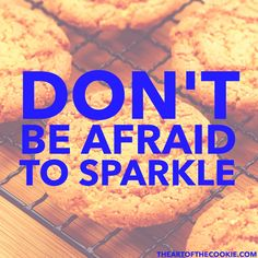 Don't be afraid to sparkle #cookies #motivational #quote by The Art of the Cookie
