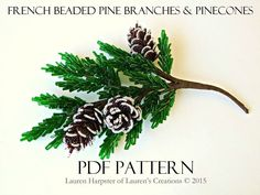 French Beaded Pine Branch with Pinecones Pattern by Lauren's Creations #beadwork #beadingtutorials #beadingpatterns