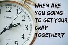 When the clock goes too fast #growingup #beinganadult #whenareyougoingtogetyourcraptogether